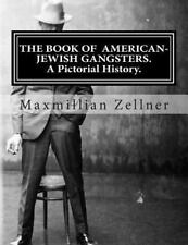 Book of American-Jewish Gangster : A Pictorial History: By Zellner, Maxmillia...
