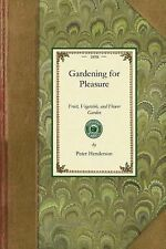 Gardening for Pleasure: A Guide to the Amateur in the Fruit, Vegetable, and Flow