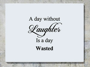 A day without laughter is a day wasted Quote Motto Decal Wall Sticker Picture