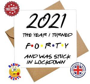 C099 2021 40TH BIRTHDAY LOCKDOWN QUARANTINE FUNNY CHEEKY BIRTHDAY CARD