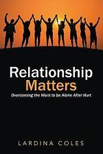Relationship Matters: Overcoming the Want to Be Alone After Hurt (Paperback or S