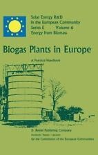 Biogas Plants in Europe : A Practical Handbook 6 (1984, Hardcover)