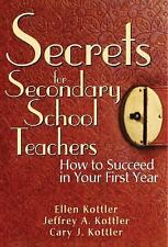 Secrets for Secondary School Teachers : How to Succeed in Your First Year by...