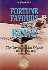 Fortune Favours the Brave: The Commonwealth Brigade in the Korea War by A.J....
