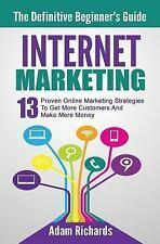 Internet Marketing: the Definitive Beginner's Guide : 13 Proven Online...
