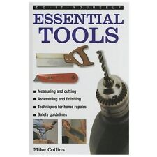 Do-It-Yourself: Essential Tools: A Practical Guide to Tools: How to Choose and U