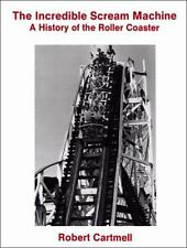 The Incredible Scream Machine : A History of the Roller Coaster by Robert...