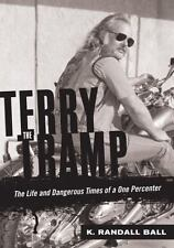 Terry the Tramp : The Life and Dangerous Times of a One Percenter by K....