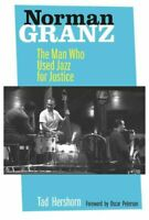 Norman Granz The Man Who Used Jazz for Justice by Tad Hershorn 9780520267824