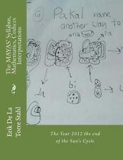 The MAYAS' Syllabus, Mathematics, Codices Interpretations : The Year 2012 the...