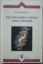 Les pouvoirs latents chez l'homme Douglas BAKER éd Crisalide 1999
