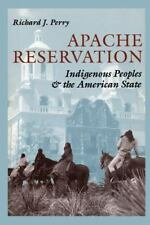 Apache Reservation: Indigenous Peoples and the American State by Richard Perry