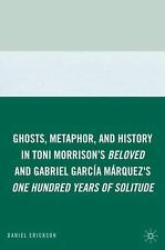 Ghosts, Metaphor, and History in Toni Morrison's Beloved and Gabriel García...