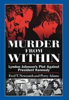 Murder From Within: Lyndon Johnson's Plot Against President Kennedy: By Fred ...