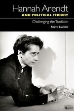 Hannah Arendt and Political Theory : Challenging the Tradition by Steve Buckler