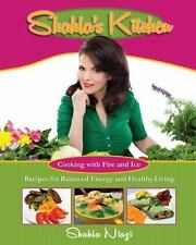 NEW Shahla's Kitchen: Cooking with Fire and Ice: Recipes for Balanced Energy and