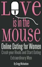 Love is in the Mouse: Online Dating for Women: Crush you... by Michaelsen, Gregg