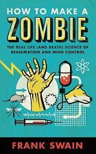 How to Make a Zombie: The Real Life (and Death) Science of Reanimation and Mind