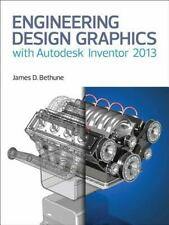 Engineering Design Graphics with Autodesk® Inventor® 2013 by James Bethune...