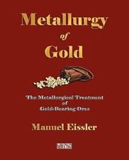 Metallurgy Of Gold - The Metallurgical Treatment Of Gold-Bearing Ores