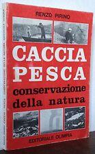 Renzo Pirino CACCIA PESCA conservazione della natura Editoriale Olimpia 1975