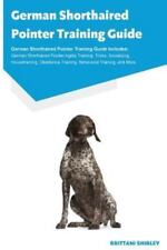 German Shorthaired Pointer Training Guide German Shorthaired Pointer Training.