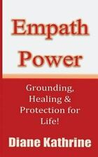 Empath Power : Grounding, Healing and Protection for Life! by Diane Kathrine...