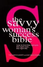 The Savvy Woman's Success Bible: How to find the right job, the right man, the r