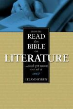 How to Read the Bible as Literature : And Get More Out of It by Leland Ryken...