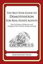 The Best Ever Guide to Demotivation for Real Estate Agents : How to Dismay,...
