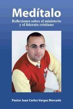 Meditalo : Reflexiones Sobre el Ministerio y el Liderato Cristiano by Pastor...