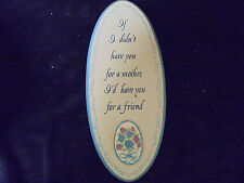 A Mothers Plaque If I didnt have you for a mother I'd have you for a friend 12x5