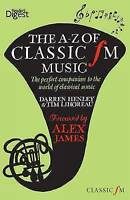 The A-Z of Classic FM Music: The Perfect Companion to the World of Classical Mus