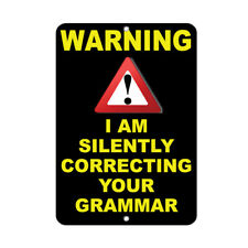 Warning I Am Silently Correcting Your Grammar  Funny Quote Aluminum METAL Sign