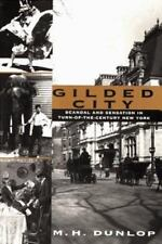 Gilded City: Scandal and Sensation in Turn-of-the-Century New York, Dunlop, M. H
