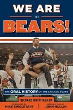 We Are the Bears! : The Oral History of the Chicago Bears by Richard...