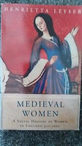 MEDIEVAL WOMEN BY HENRIETTA LEYSER- A SOCIAL HISTORY OF WOMEN 450 AD TO 1500 AD