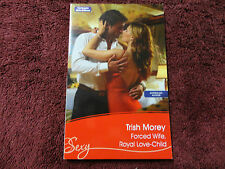 FORCED WIFE, ROYAL LOVE-CHILD  BY  TRISH MOREY =MILLS & BOON=SEXY=