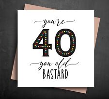 Funny Birthday Card 40 40th forty old age rude comedy humour naughty cards B8