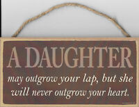 A Daughter may outgrow your lap never your heart Wood Sign Plaque Made in USA