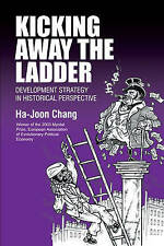 Kicking Away the Ladder: Development Strategy in Historical Perspective by...