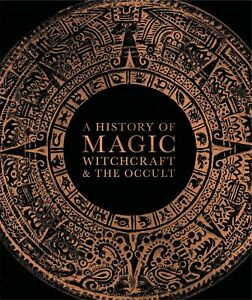 A History of Magic, Witchcraft and the Occult by DK