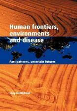 Human Frontiers Environment Disease: Past Patterns, Uncertain Futures