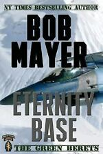 The Green Beret: Eternity Base by Bob Mayer (2012, Paperback)