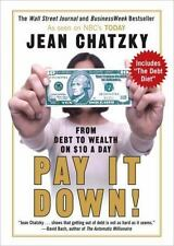 Pay It Down! : From Debt to Wealth on $10 a Day by Jean Chatzky (2006,...