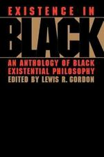 Existence in Black : An Anthology of Black Existential Philosophy (1996,...