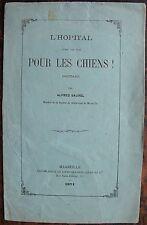 ALFRED SAUREL : L'Hopital n'est pas fait pour les chiens. Boutade.Marseille 1871