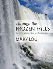 Through the Frozen Falls: Tears from a Broken S. Lou, Mary.#