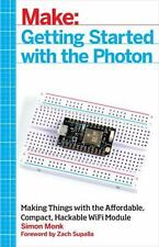 Make: Getting Started With The Photon: Making Things With The Affordable, Com...