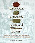 Tomatoes, Potatoes, Corn, and Beans: How the Foods